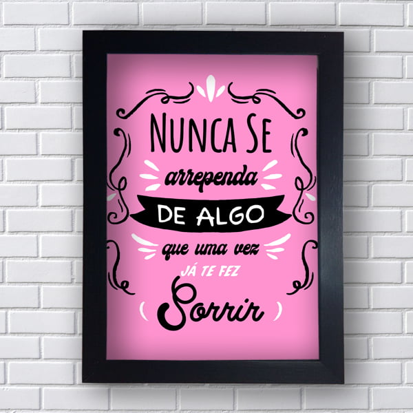 QUADRO DECORATIVO NUNCA SE ARREPENDA DE ALGO