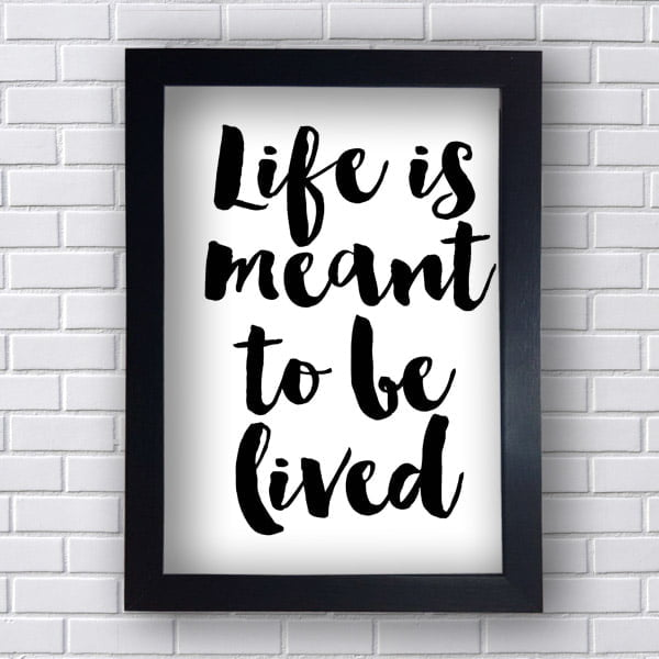 Quadro Decorativo Life is meant to be Lived