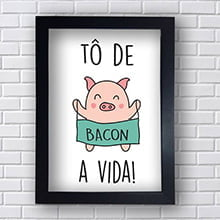 Placa Decorativa To de Bacon da Vida