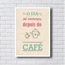 Placa Quadro Decorativo O dia só começa depois do café