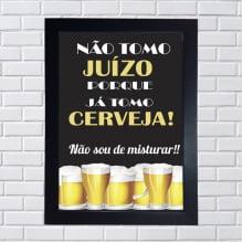Quadro Decorativa Não tomo juízo porque já tomo cerveja! Não sou de misturar