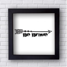 Quadro Decorativo Be Brave