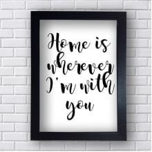 Quadro Decorativo Home  is Wherever I'm with you