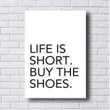 Quadro Decorativo Life is Short Buy the Shoes
