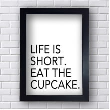 Quadro Decorativo Life is Short eai the Cupcake
